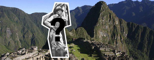 Qui a réellement découvert le Machu Picchu ?